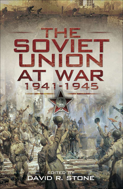 The Soviet Union at War, 1941–1945
