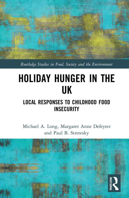Holiday Hunger in the UK: Local Responses to Childhood Food Insecurity (Routledge Studies in Food, Society and the Environment)