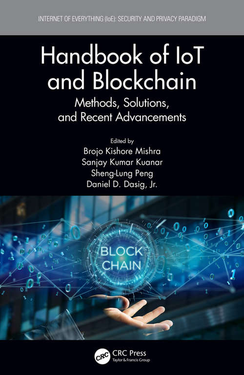 Handbook of IoT and Blockchain: Methods, Solutions, and Recent Advancements (Internet of Everything (IoE))
