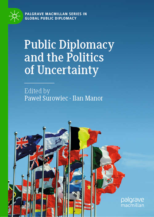Public Diplomacy and the Politics of Uncertainty (Palgrave Macmillan Series in Global Public Diplomacy)