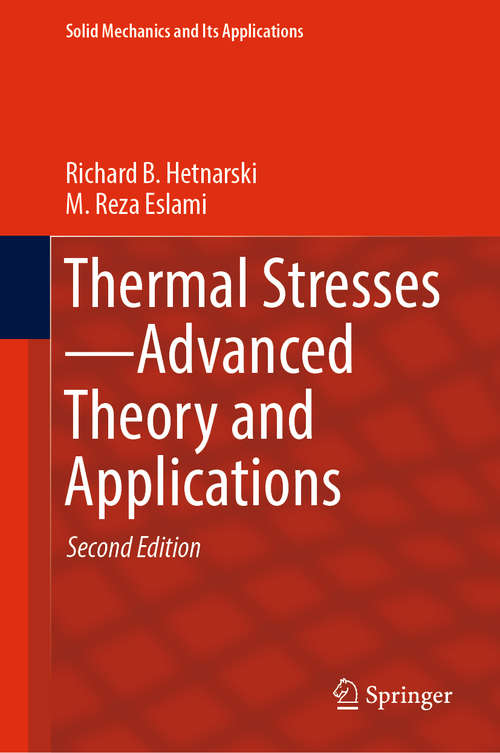 Thermal Stresses—Advanced Theory and Applications: Advanced Theory And Applications (Solid Mechanics and Its Applications #Vol. 158)