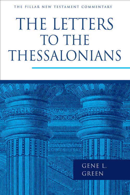 The Letters to the Thessalonians (The Pillar New Testament Commentary (PNTC))