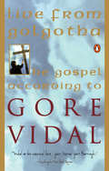Live from Golgotha: The Gospel According to Gore Vidal (Analectas Ser.)