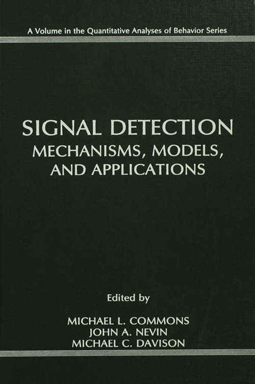 Signal Detection: Mechanisms, Models, and Applications (Quantitative Analyses of Behavior Series)