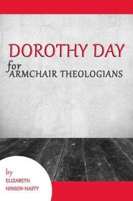 Dorothy Day for Armchair Theologians