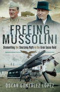 Freeing Mussolini: Dismantling the Skorzeny Myth in the Gran Sasso Raid