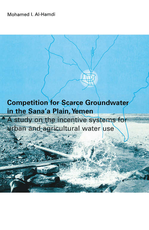Competition for Scarce Groundwater in the Sana'a Plain, Yemen. A study of the incentive systems for urban and agricultural water use.