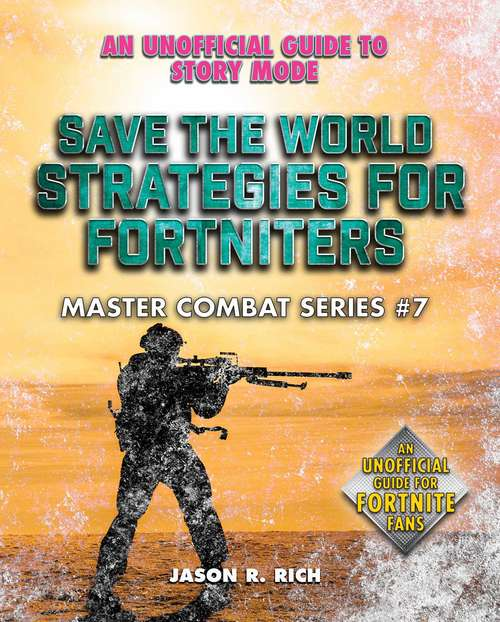 Save the World Strategies for Fortniters: An Unofficial Guide to Story Mode (Master Combat #7)