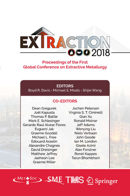 Extraction 2018: Proceedings Of The First Global Conference On Extractive Metallurgy (The Minerals, Metals & Materials Series)