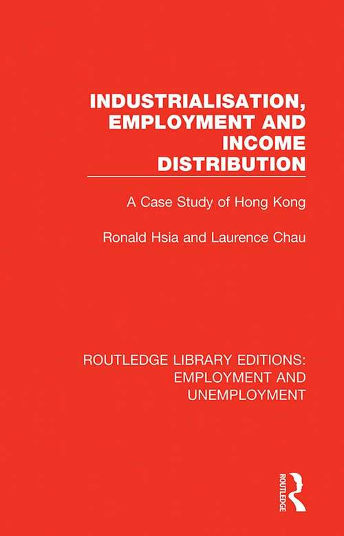 Industrialisation, Employment and Income Distribution: A Case Study of Hong Kong (Routledge Library Editions: Employment and Unemployment #3)