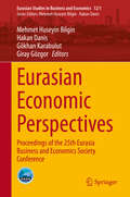 Eurasian Economic Perspectives: Proceedings of the 25th Eurasia Business and Economics Society Conference (Eurasian Studies in Business and Economics #12/1)
