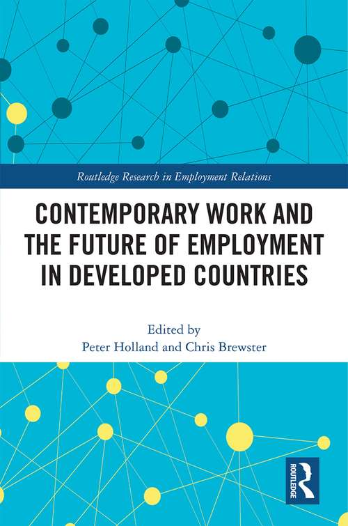 Contemporary Work and the Future of Employment in Developed Countries (Routledge Research in Employment Relations)