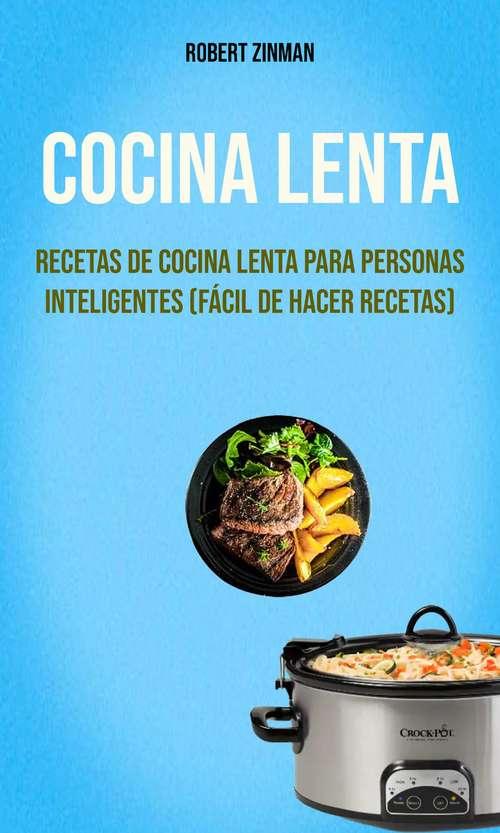 Cocina Lenta : Recetas De Cocina Lenta Para Personas Inteligentes (Fácil De Hacer Recetas)