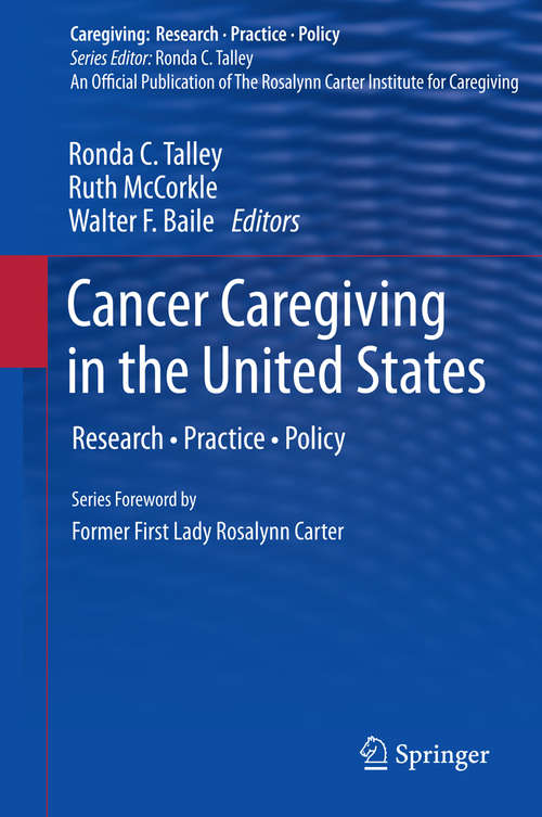 Cancer Caregiving in the United States: Research, Practice, Policy (Caregiving: Research • Practice • Policy)