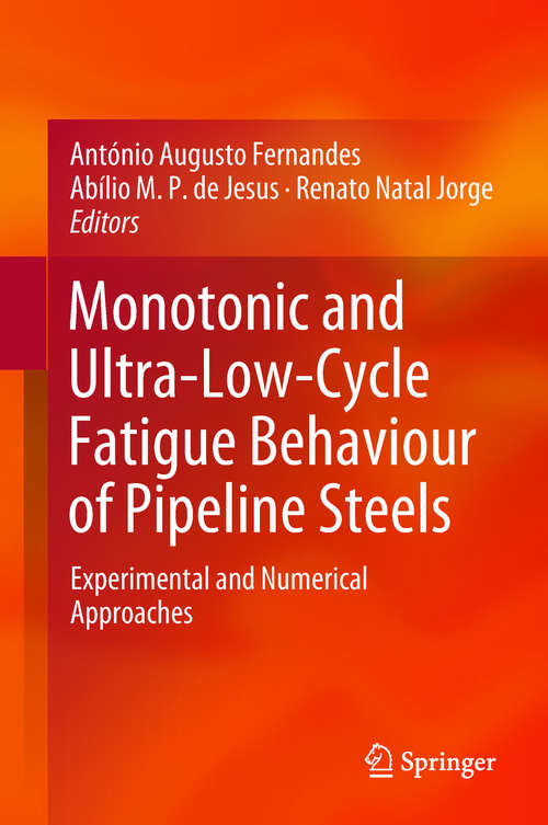 Monotonic and Ultra-Low-Cycle Fatigue Behaviour of Pipeline Steels: Experimental and Numerical Approaches