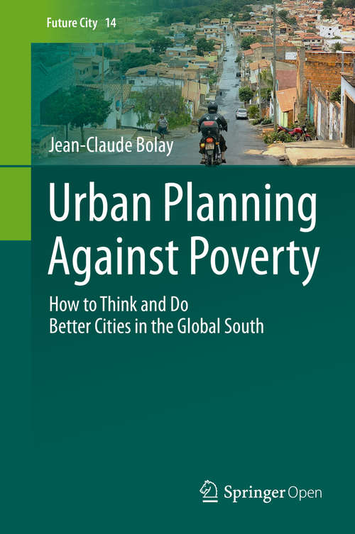 Urban Planning Against Poverty: How to Think and Do Better Cities in the Global South (Future City #14)
