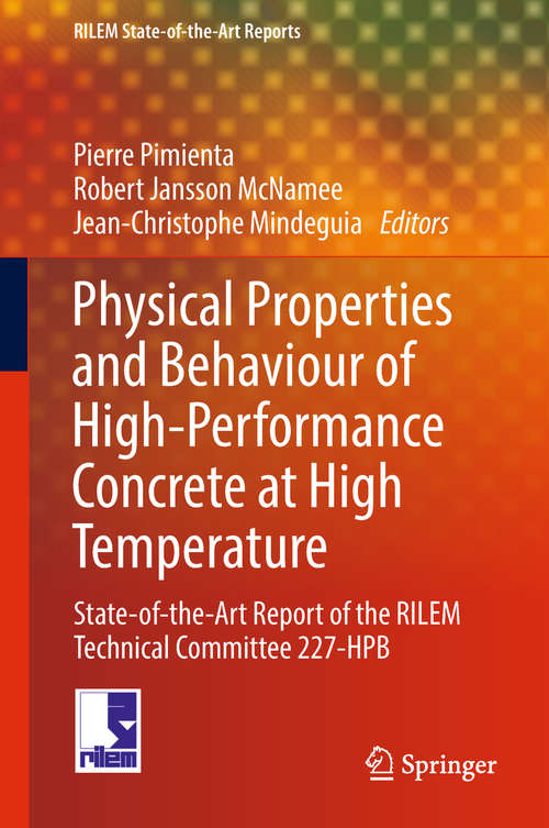 Physical Properties and Behaviour of High-Performance Concrete at High Temperature: State-of-the-Art Report of the RILEM Technical Committee 227-HPB (RILEM State-of-the-Art Reports #29)