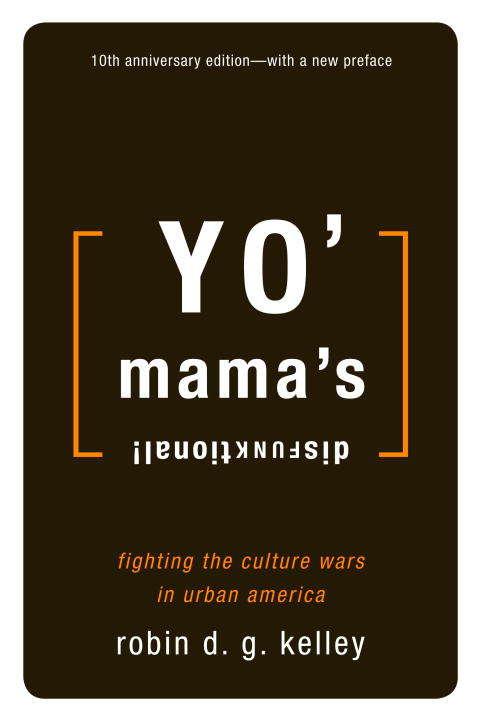 Yo' Mama's Disfunktional!: Fighting the Culture Wars in Urban America
