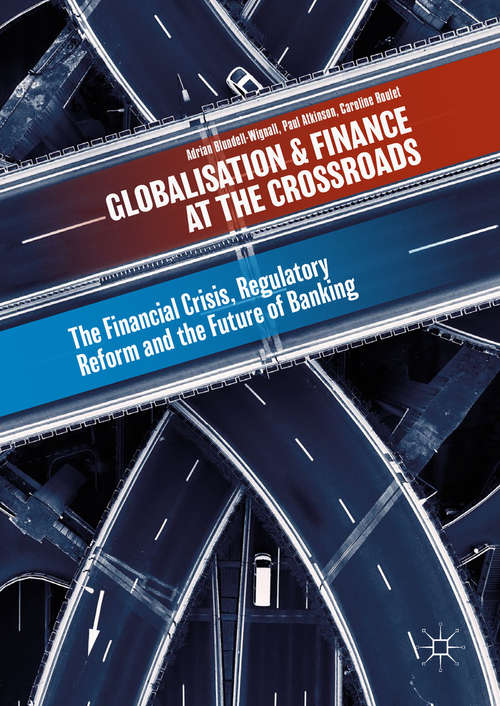 Globalisation and Finance at the Crossroads: The Financial Crisis, Regulatory Reform and the Future of Banking