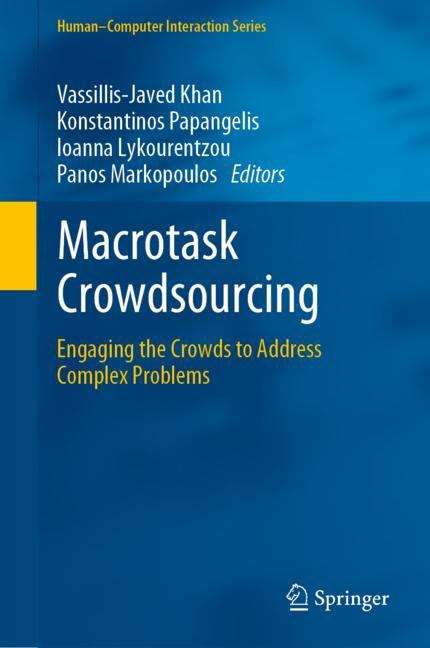 Macrotask Crowdsourcing: Engaging the Crowds to Address Complex Problems (Human–Computer Interaction Series)