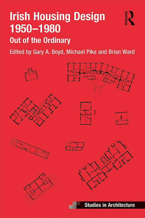 Irish Housing Design 1950 – 1980: Out of the Ordinary (Ashgate Studies in Architecture)