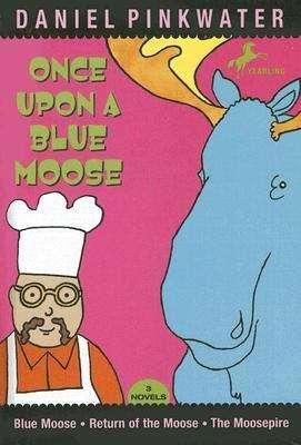 Once Upon a Blue Moose: Three Novels