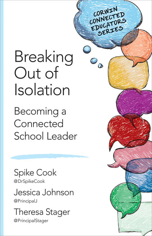 Breaking Out of Isolation: Becoming a Connected School Leader (Corwin Connected Educators Series)