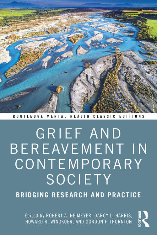 Grief and Bereavement in Contemporary Society: Bridging Research and Practice (Routledge Mental Health Classic Editions)