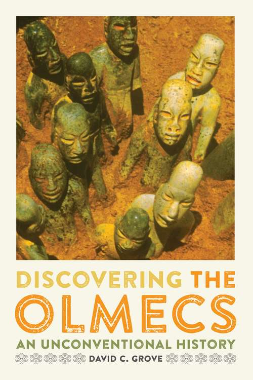 Discovering The Olmecs: An Unconventional History