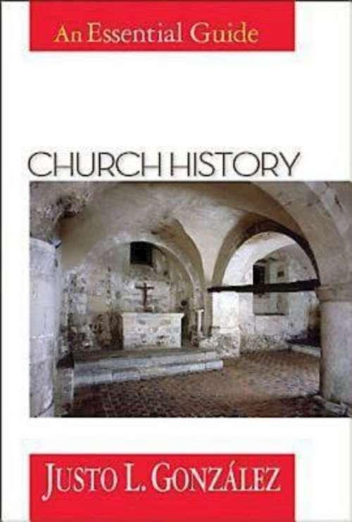 Church History: An Essential Guide (Essentials Guide Ser.)
