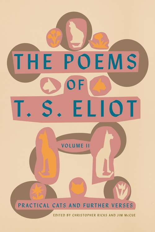 The Poems of T. S. Eliot: Practical Cats and Further Verses (Faber Poetry Ser.)