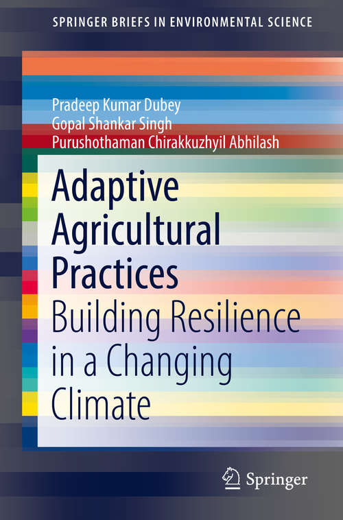 Adaptive Agricultural Practices: Building Resilience in a Changing Climate (SpringerBriefs in Environmental Science)