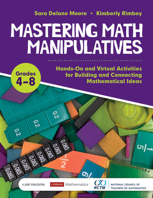 Mastering Math Manipulatives, Grades 4-8: Hands-On and Virtual Activities for Building and Connecting Mathematical Ideas (Corwin Mathematics Series)