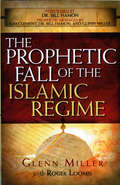 The Prophetic Fall Of The Islamic Regime by Roger Loomis