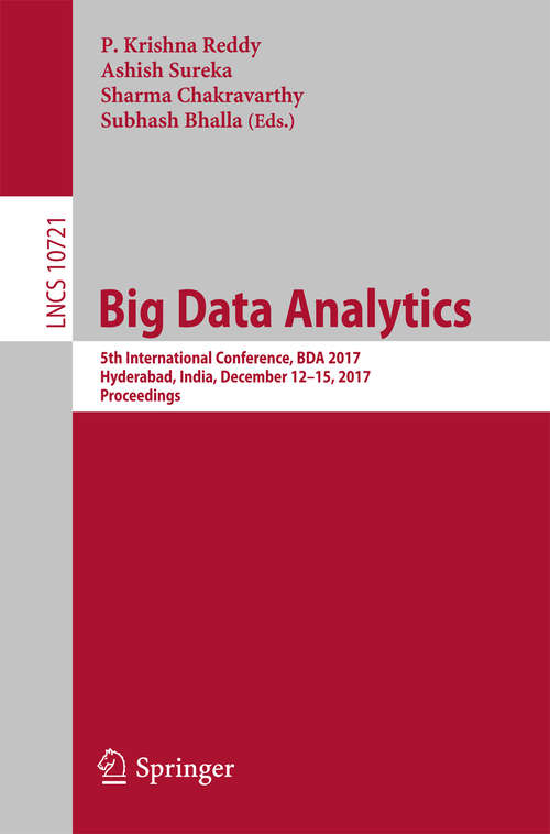 Big Data Analytics: 5th International Conference, BDA 2017, Hyderabad, India, December 12-15, 2017, Proceedings (Lecture Notes in Computer Science #10721)