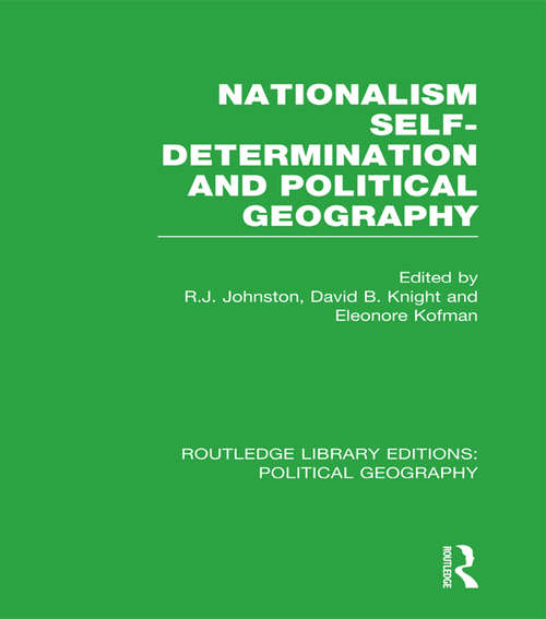 Nationalism, Self-Determination and Political Geography (Routledge Library Editions: Political Geography)