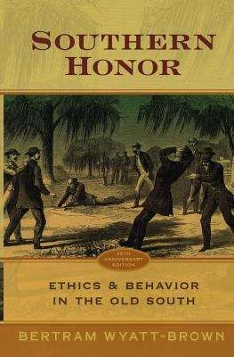 Southern Honor: Ethics and Behavior in the Old South (Revised)