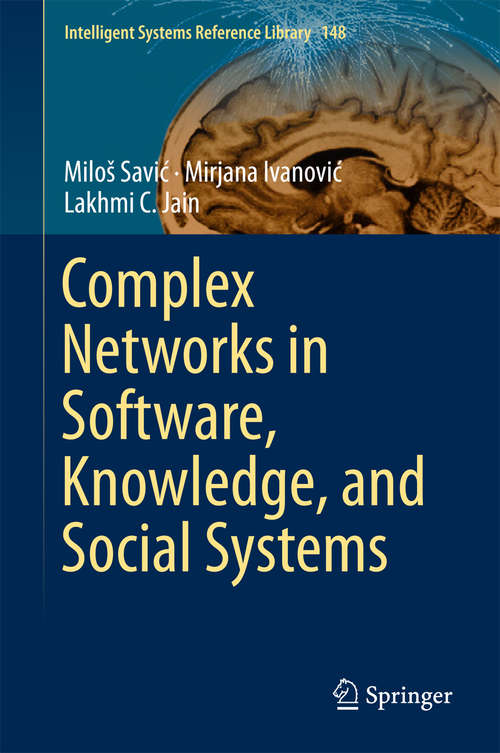 Complex Networks in Software, Knowledge, and Social Systems (Intelligent Systems Reference Library #148)