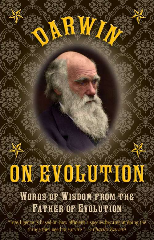Darwin on Evolution: Words of Wisdom from the Father of Evolution (Cambridge Library Collection - Darwin, Evolution And Genetics Ser.)