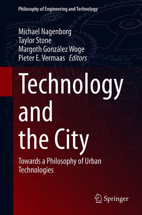 Technology and the City: Towards a Philosophy of Urban Technologies (Philosophy of Engineering and Technology #36)