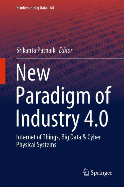 New Paradigm of Industry 4.0: Internet of Things, Big Data & Cyber Physical Systems (Studies in Big Data #64)