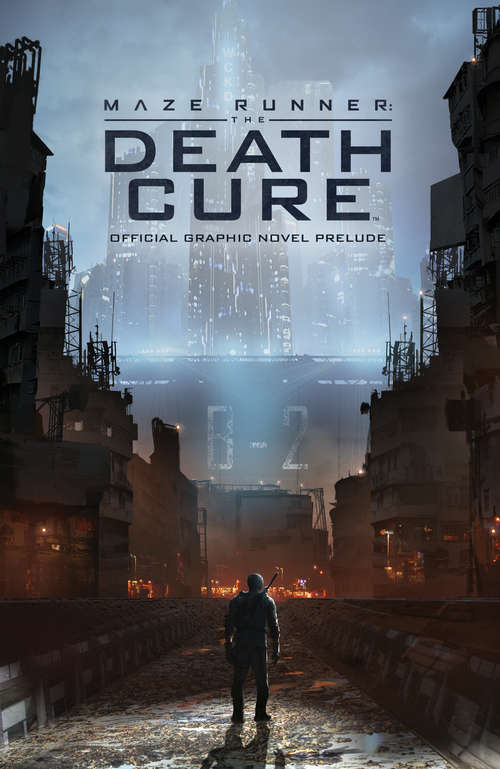 Maze Runner: The Death Cure - The Official Graphic Novel Prelude (Maze Runner #3)