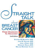 Straight Talk About Breast Cancer: From Diagnosis to Recovery (Addicus Nonfiction Bks.)