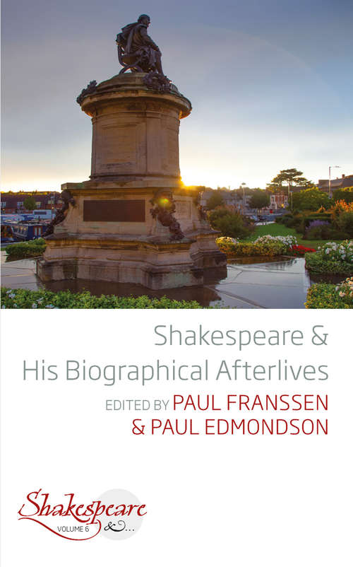 Shakespeare and His Biographical Afterlives (Shakespeare & #6)