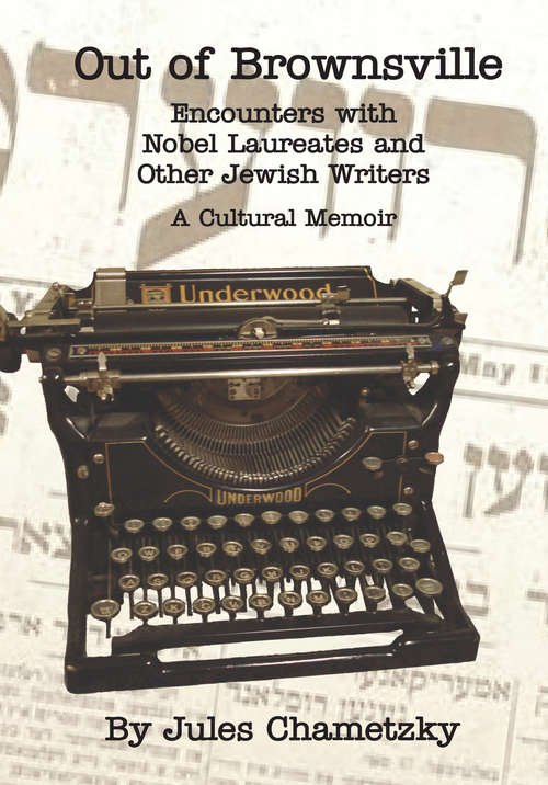 Out of Brownsville: Encounters with Nobel Laureates and Other Jewish Writers