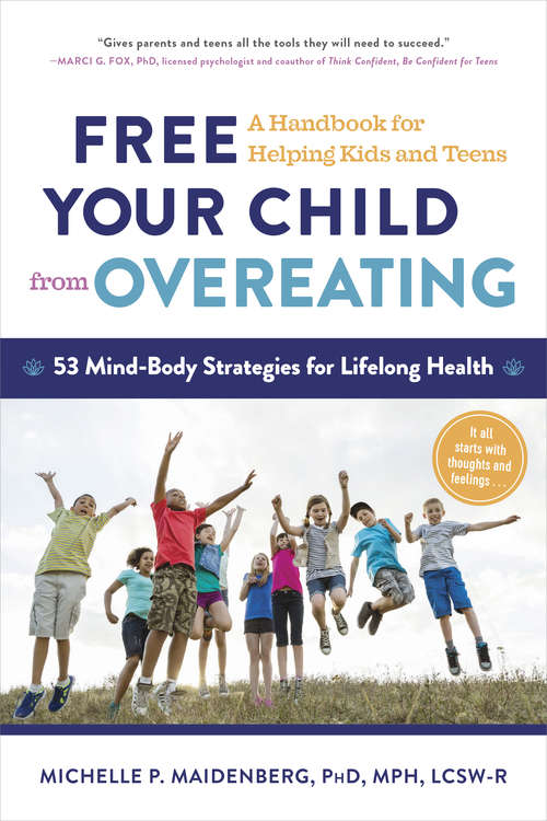 Free Your Child from Overeating: A Handbook for Helping Kids and Teens