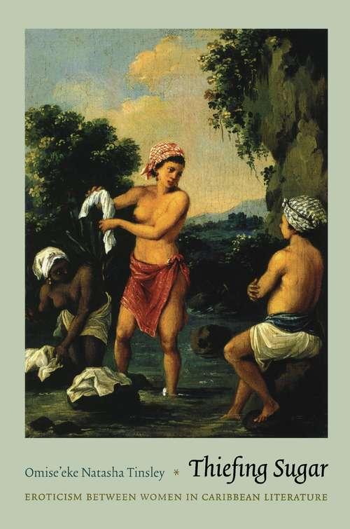 Thiefing Sugar: Eroticism between Women in Caribbean Literature