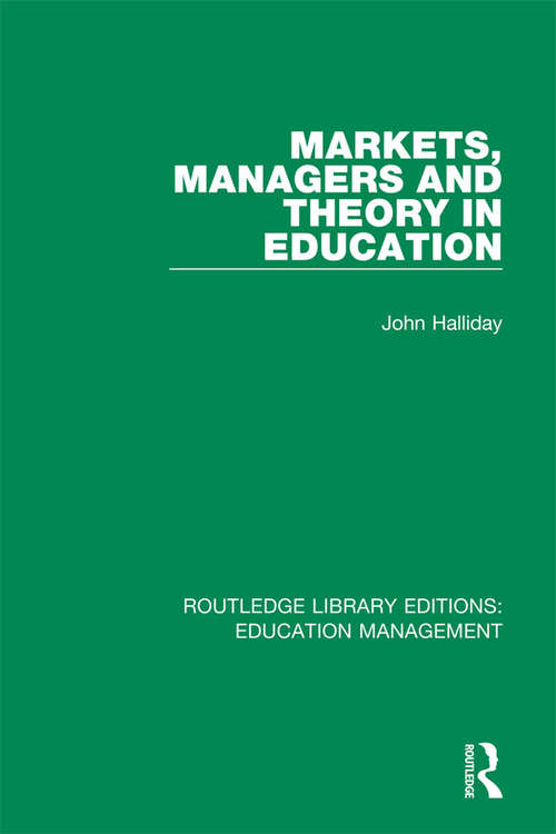 Markets, Managers and Theory in Education (Routledge Library Editions: Education Management)
