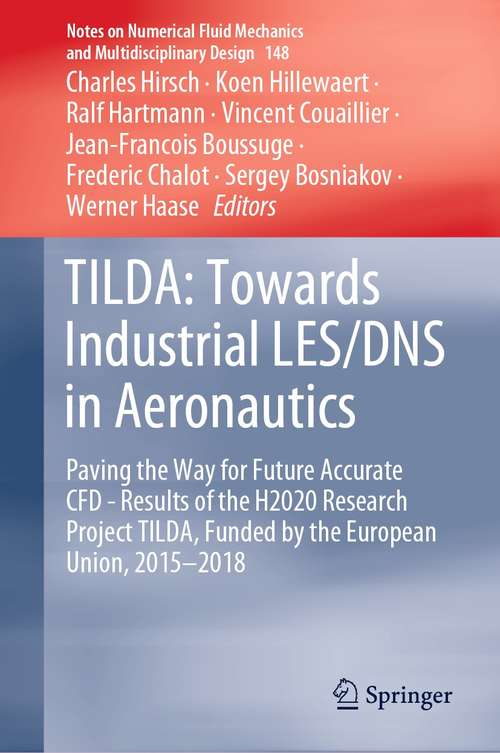 TILDA: Paving the Way for Future Accurate CFD - Results of the H2020 Research Project TILDA, Funded by the European Union, 2015 -2018 (Notes on Numerical Fluid Mechanics and Multidisciplinary Design #148)