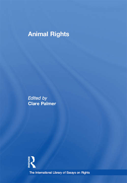 Animal Rights (The International Library of Essays on Rights)